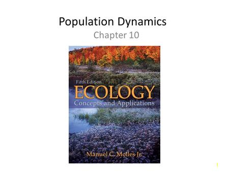 11 Population Dynamics Chapter 10 Copyright © The McGraw-Hill Companies, Inc. Permission required for reproduction or display.