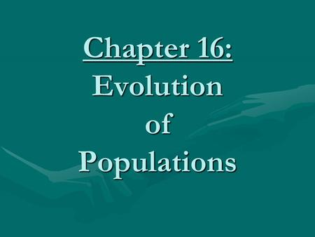 Chapter 16: Evolution of Populations. 1.When Darwin developed his theory of evolution, he did not understand: how heredity worked.how heredity worked.
