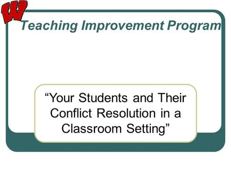 "Teaching Improvement Program ""Your Students and Their Conflict Resolution in a Classroom Setting"""