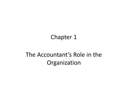 Chapter 1 The Accountant's Role in the Organization.