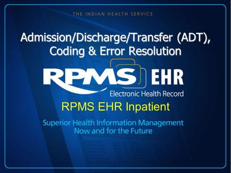 Admission/Discharge/Transfer (ADT), Coding & Error Resolution RPMS EHR Inpatient.