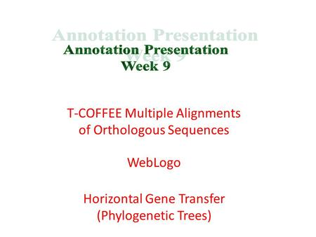 T-COFFEE Multiple Alignments of Orthologous Sequences Horizontal Gene Transfer (Phylogenetic Trees) WebLogo.