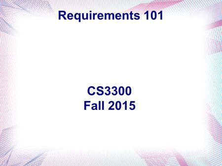 Requirements 101 CS3300 Fall 2015. Requirements Discipline Elicitation Analysis Specification Validation Control Traceability.
