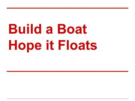 Build a Boat Hope it Floats. Guidelines Build a boat capable of floating as many pennies as possible. Boats cannot be larger than 4 x 6 x 10 centimeters.