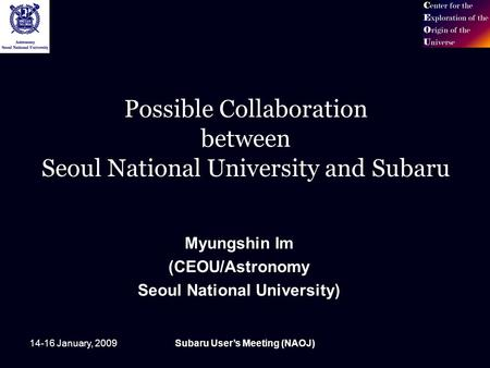 14-16 January, 2009Subaru User's Meeting (NAOJ) Possible Collaboration between Seoul National University and Subaru Myungshin Im (CEOU/Astronomy Seoul.