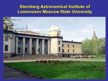 Sternberg Astronomical Institute of Lomonosov Moscow State University.