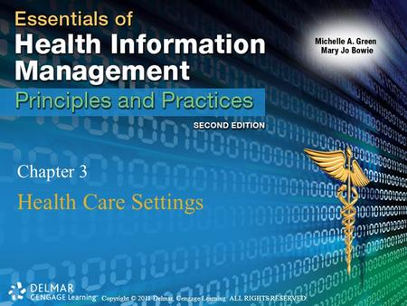 Copyright © 2011 Delmar, Cengage Learning. ALL RIGHTS RESERVED. Chapter 3 Health Care Settings.