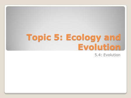 Topic 5: Ecology and Evolution 5.4: Evolution. Evolution slider The Big Bang The Simpsons.