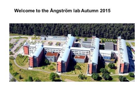 Welcome to the Ångström lab Autumn 2015. Polacksbacken.