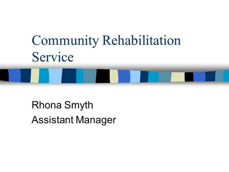 Community Rehabilitation Service Rhona Smyth Assistant Manager.