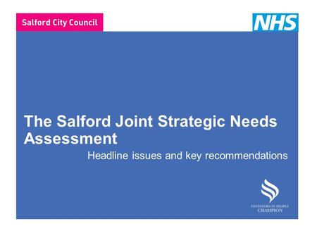 The Salford Joint Strategic Needs Assessment Headline issues and key recommendations.