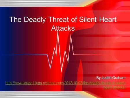 By Judith Graham  heart-attacks/ The Deadly Threat of Silent Heart Attacks.