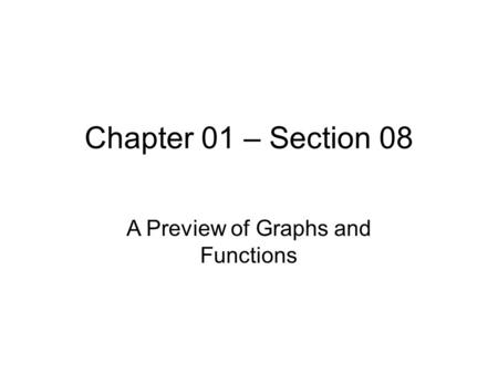 Chapter 01 – Section 08 A Preview of Graphs and Functions.