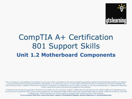 This courseware is copyrighted © 2013 gtslearning. No part of this courseware or any training material supplied by gtslearning International Limited to.