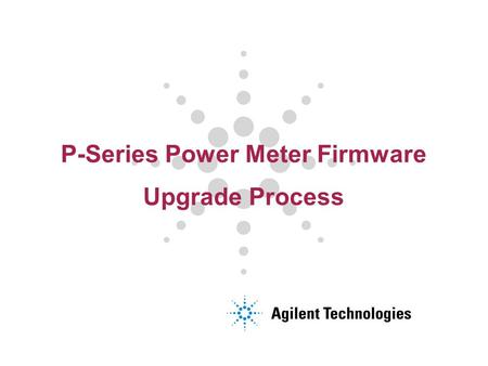 "P-Series Power Meter Firmware Upgrade Process. Page 2 Firmware Upgrade Flowchart Start Check SN Prefix >= ""GB45"" or ""MY45"" or ""SG45"" Check Motherboard."