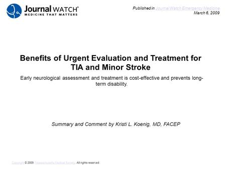 Benefits of Urgent Evaluation and Treatment for TIA and Minor Stroke Summary and Comment by Kristi L. Koenig, MD, FACEP Published in Journal Watch Emergency.