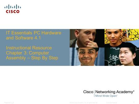 © 2008 Cisco Systems, Inc. All rights reserved.Cisco ConfidentialPresentation_ID 1 IT Essentials PC Hardware and Software 4.1 Instructional Resource Chapter.