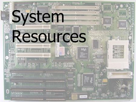 System Resources.