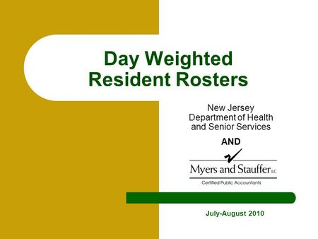 Day Weighted Resident Rosters New Jersey Department of Health and Senior Services AND July-August 2010.