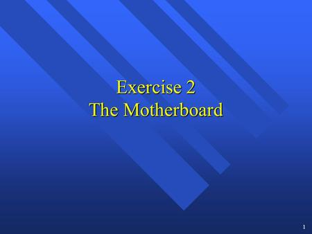 Exercise 2 The Motherboard