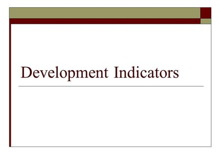 Development Indicators. GDP Per Capita  Most widely used single indicator to assess living standards GDP/Population  Low ( $8,000) income countries.