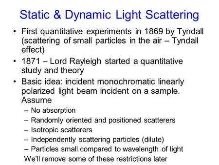 Static & Dynamic Light Scattering First quantitative experiments in 1869 by Tyndall (scattering of small particles in the air – Tyndall effect) 1871 –