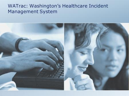 WATrac: Washington's Healthcare Incident Management System.