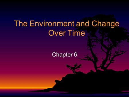 The Environment and Change Over Time Chapter 6. 6-1 Fossil Evidence of Evolution.