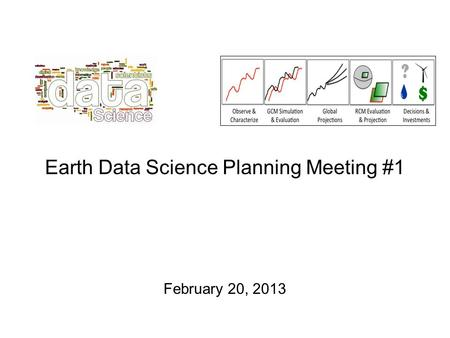 Earth Data Science Planning Meeting #1 February 20, 2013.