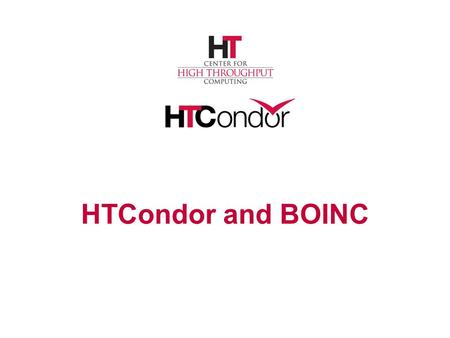 HTCondor and BOINC. › Berkeley Open Infrastructure for Network Computing › Grew out of began in 2002 › Middleware system for volunteer computing.
