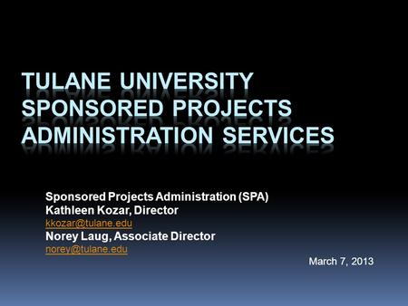 Sponsored Projects Administration (SPA) Kathleen Kozar, Director Norey Laug, Associate Director March 7, 2013.