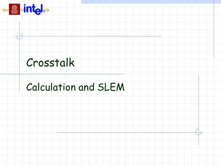 Crosstalk Calculation and SLEM. 2 Crosstalk Calculation Topics  Crosstalk and Impedance  Superposition  Examples  SLEM.
