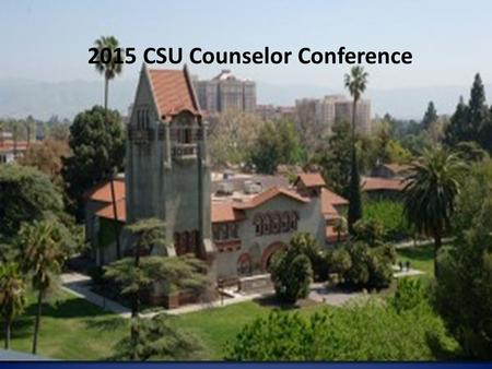 2015 CSU Counselor Conference. College of Science Seven Departments 23 undergrad degrees 120 full-time tenured/tenure track faculty 150 lecturers 2,100.