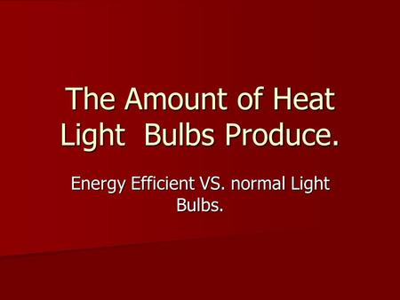 The Amount of Heat Light Bulbs Produce. Energy Efficient VS. normal Light Bulbs.
