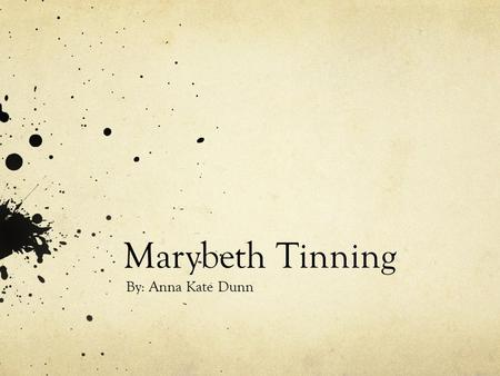 Marybeth Tinning By: Anna Kate Dunn.