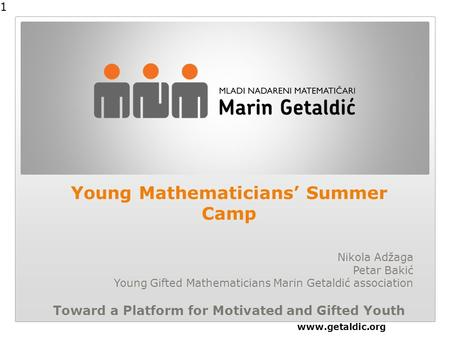 Young Mathematicians' Summer Camp Nikola Adžaga Petar Bakić Young Gifted Mathematicians Marin Getaldić association Toward a Platform for Motivated and.