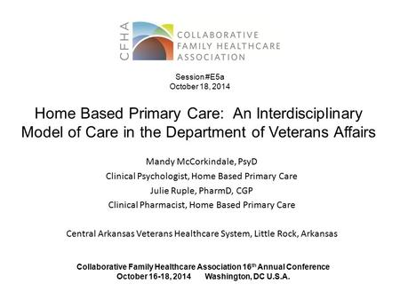 Session #E5a October 18, 2014 Home Based Primary Care: An Interdisciplinary Model of Care in the Department of Veterans Affairs Please insert the assigned.