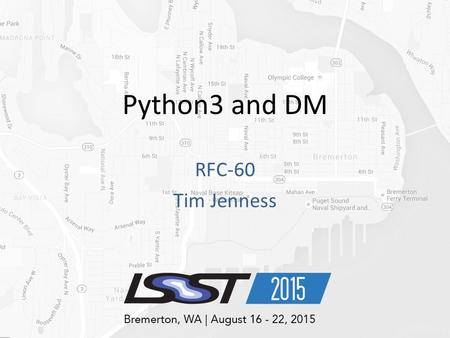 Python3 and DM RFC-60 Tim Jenness. Python 3 Version 3.0 released in 2008 3.5 to be released in September 2.7 was released in 2010 – Critical bug fixes.