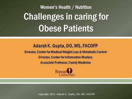Copyright 2015. Adarsh K. Gupta, DO, MS, FACOFP. Latest Obesity Stats Women aged 20-74 Trends in overweight, obesity, and extreme obesity among women.