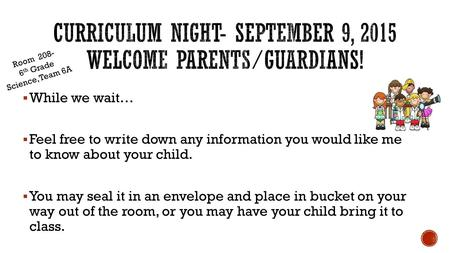  While we wait…  Feel free to write down any information you would like me to know about your child.  You may seal it in an envelope and place in bucket.