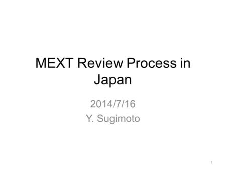 MEXT Review Process in Japan 2014/7/16 Y. Sugimoto 1.