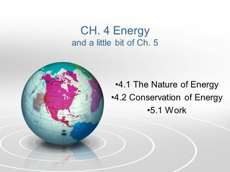CH. 4 Energy and a little bit of Ch. 5 4.1 The Nature of Energy 4.2 Conservation of Energy 5.1 Work.