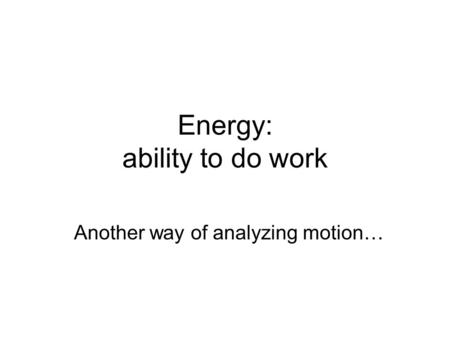 Energy: ability to do work