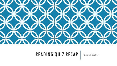 READING QUIZ RECAP Classical Empires. GREECE Religion- anthropomorphic gods that engaged in human activities and had human emotions; provided the basis.