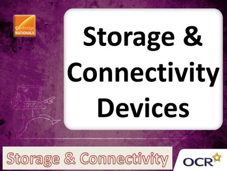 Storage & Connectivity Devices. Internal / External Hard Drive Also known as hard disks Internal drive stores the operating system software, application.