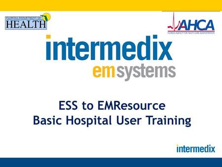 ESS to EMResource Basic Hospital User Training. Housekeeping Items - Cell phones / pagers to vibrate Keep phone for conference call on mute Please do.