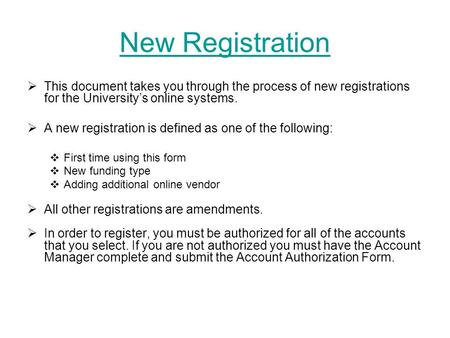 New Registration  This document takes you through the process of new registrations for the University's online systems.  A new registration is defined.