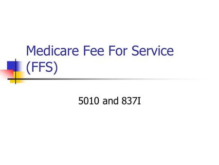 Medicare Fee For Service (FFS) 5010 and 837I. Purpose of Today's Call Highlight significant differences between the 4010A1 837I and the 5010 837I Provide.