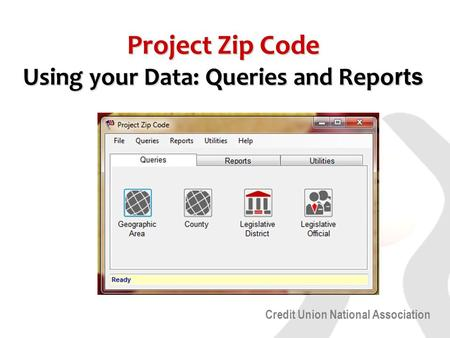 Credit Union National Association Project Zip Code Using your Data: Queries and Repo rts.