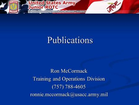 Publications Ron McCormack Training and Operations Division (757) 788-4605